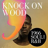 Knock On Wood: 1966 Soul and R&B di Various Artists