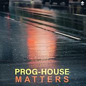 Prog-House Matters by Various Artists