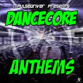 Dancecore Anthems (Pulsedriver Presents) de Various Artists