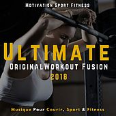 Ultimate Orginal Workout Fusion 2018 (Musique Pour Courir, Sport & Fitness) de Motivation Sport Fitness