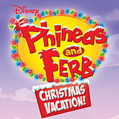 Phineas and Ferb Christmas Vacation! by Various Artists