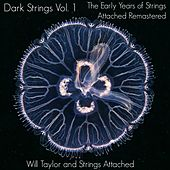Dark Strings, Vol. 1: The Early Years of Strings Attached (Remastered) by Will Taylor