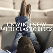 Unwind Now With Blues Classics by Various Artists