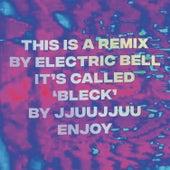 Bleck (Electric Bell Remix) de Jjuujjuu