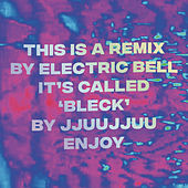 Bleck (Electric Bell Remix) by Jjuujjuu