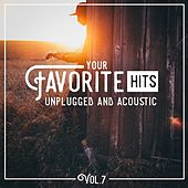 Your Favorite Hits Unplugged and Acoustic, Vol. 7 by Various Artists