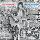 Lost in Amerika: 9 1/2 Stories by Michael Weiskopf