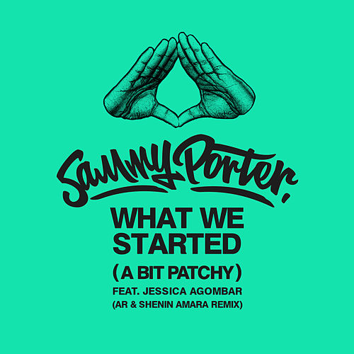 What We Started (A Bit Patchy) [AR & Shenin Amara Remix] by Sammy Porter
