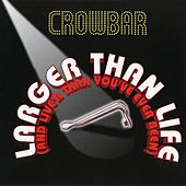 Larger Than Life (And Live'r Than You've Ever Been) de Crowbar