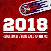 2018 - 40 Ultimate Football Anthems de Various Artists