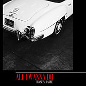 All I Wanna Do by Chase N. Cashe