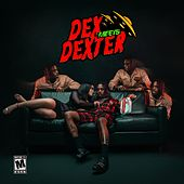 Dex Meets Dexter by Famous Dex