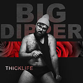 Thick Life by Big Dipper