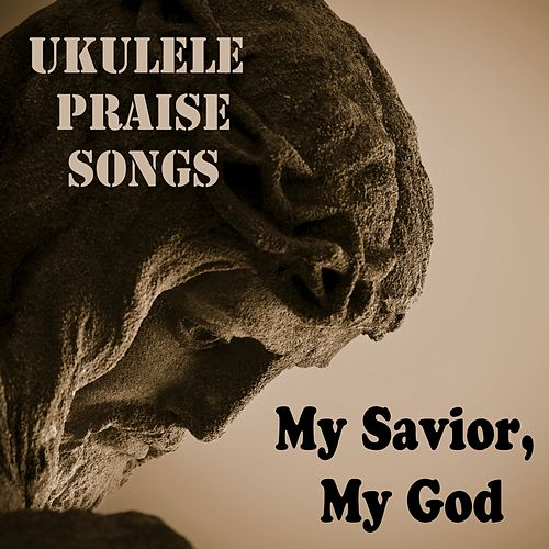 Ukulele Praise Songs - My Savior, My God by The O'Neill Brothers Group