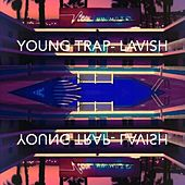 Lavish by Young Trap