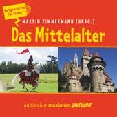Das Mittelalter - Weltgeschichte für Kinder (Ungekürzt) von Martin Zimmermann