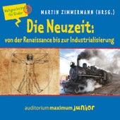 Die Neuzeit: von der Renaissance bis zur Industrialisierung - Weltgeschichte für Kinder (Ungekürzt) von Martin Zimmermann