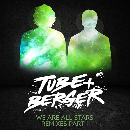 We Are All Stars Remixes, Pt. I von Tube & Berger