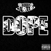Dope by Bobby Lotto