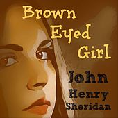 Brown Eyed Girl by John Henry Sheridan