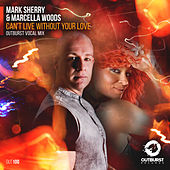 Can't Live Without Your Love by Mark Sherry