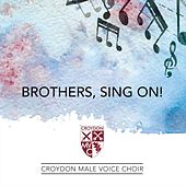 Brothers, Sing On! von Croydon Male Voice Choir