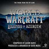 World Of Warcraft - Legends Of Azeroth - Main Theme by Geek Music
