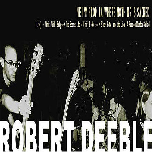 Me I'm From LA Where Nothing is Sacred by Robert Deeble
