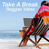 Take A Break Reggae Vibes by Various Artists
