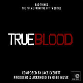 True Blood - Bad Things - Main Theme by Geek Music