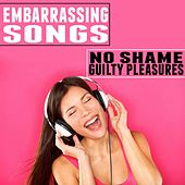 Embarassing Songs (No Shame / Guilty Pleasures) by Various Artists