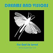 For God so Loved by Dreams and Visions