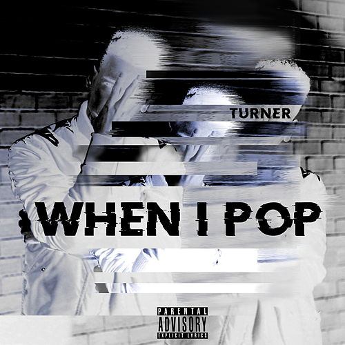 When I Pop (Prod. by Cxdy) by Turner