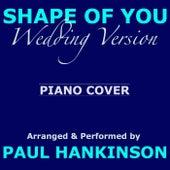 Shape of You (Wedding Version) by Paul Hankinson
