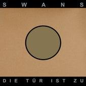 Die Tür Ist Zu von Swans