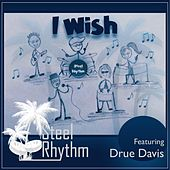 I Wish (feat. Drue Davis) de Steel Rhythm