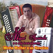 Minha Mulher e as Novelas by Miguel Agostinho