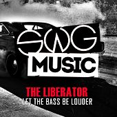 Let The Bass Be Louder by Liberator