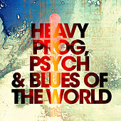 Heavy Prog, Psych & Blues of the World by Various Artists