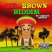 Mr. Brown Riddim by Various Artists