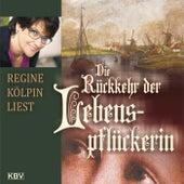 Die Rückkehr der Lebenspflückerin (Historischer Roman) von Regine Kölpin
