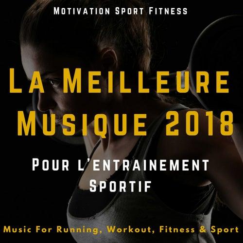 La meilleure musique 2018 pour l'entrainement sportif (Music for Running, Workout, Fitness & Sport) by Motivation Sport Fitness