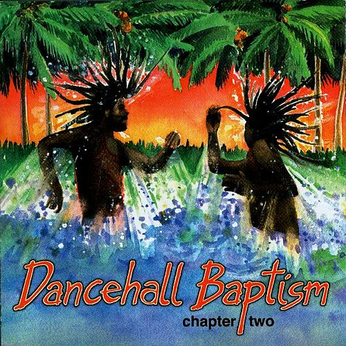 Dancehall Baptism Chapter Two by Various Artists