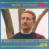 I Don't Worry About A Thing de Mose Allison