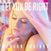 Let You Be Right de Meghan Trainor