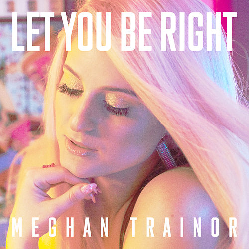 Let You Be Right by Meghan Trainor
