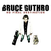 No Final Destination by Bruce Guthro