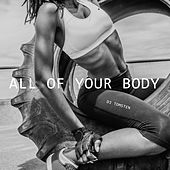 All Of You Body by Dj tomsten