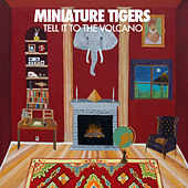 Tell It To The Volcano by Miniature Tigers