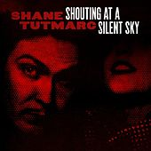 Shouting At A Silent Sky de Shane Tutmarc